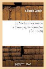 Le Vichy Chez Soi de La Compagnie Fermiere af Celestin Gaudin
