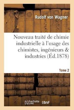 Bog, paperback Nouveau Traite de Chimie Industrielle A L'Usage Des Chimistes, Ingenieurs Industries. Tome 2 af Von Wagner-R