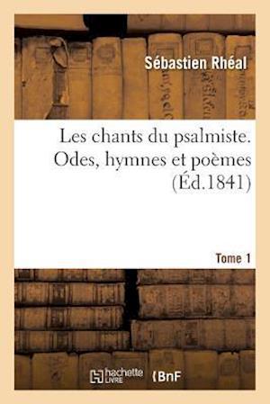 Bog, paperback Les Chants Du Psalmiste. Odes, Hymnes Et Poemes Tome 1