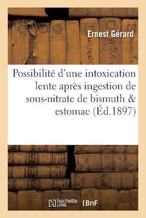 Bog, paperback Sur La Possibilite D'Une Intoxication Lente Apres Ingestion de Sous-Nitrate de Bismuth & Estomac af Ernest Gerard