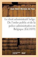 Le Droit Administratif Belge. de L'Ordre Public Et de La Police Administrative En Belgique af De Fooz-J-H-N