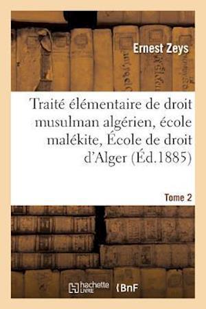 Bog, paperback Traite Elementaire de Droit Musulman Algerien Ecole Malekite. Tome 2 af Ernest Zeys