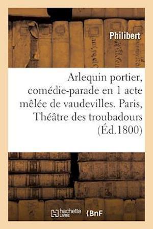 Bog, paperback Arlequin Portier, Comedie-Parade En 1 Acte Melee de Vaudevilles, Paris af Philibert