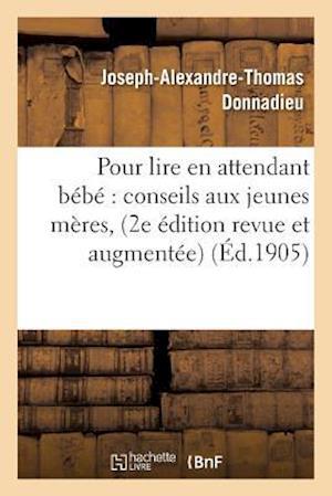Bog, paperback Pour Lire En Attendant Bebe Conseils Aux Jeunes Meres, 2e Edition Revue Et Augmentee