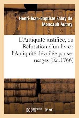 Bog, paperback L'Antiquite Justifiee, Ou Refutation D'Un Livre Qui a Pour Titre