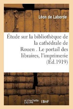 Bog, paperback Etude Sur La Bibliotheque de La Cathedrale de Rouen . Le Portail Des Libraires. af De Laborde-L
