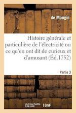 Histoire Generale & Particuliere de L'Electricite, Ce Qu'en Ont Dit de Curieux Et D'Amusant Partie 3 af Mangin