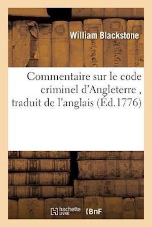 Bog, paperback Commentaire Sur Le Code Criminel D'Angleterre, Traduit de L'Anglais de Guillaume Blackstone af William Blackstone