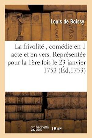 Bog, paperback La Frivolite, Comedie En 1 Acte Et En Vers, Representee Pour La Premiere Fois af De Boissy-L