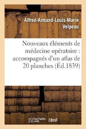 Bog, paperback Nouveaux Elements de Medecine Operatoire Accompagnes D'Un Atlas de 20 Planches, Gravees Tome 4