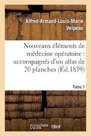 Bog, paperback Nouveaux Elements de Medecine Operatoire Accompagnes D'Un Atlas de 20 Planches, Gravees Tome 1