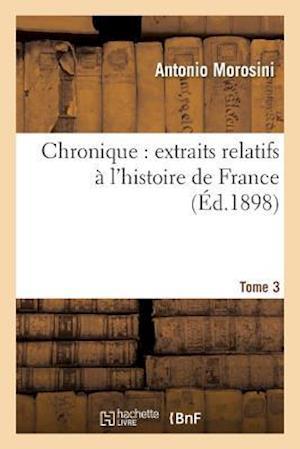 Bog, paperback Chronique Extraits Relatifs A L'Histoire de France, Tome 3