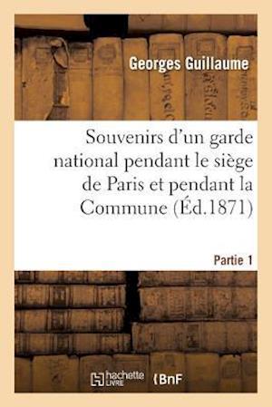 Bog, paperback Souvenirs D'Un Garde National Pendant Le Siege de Paris Et Pendant La Commune Partie 1