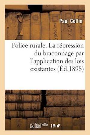 Bog, paperback Police Rurale. La Repression Du Braconnage Par L'Application Des Lois Existantes af Paul Collin