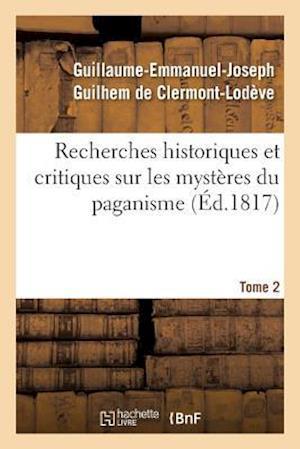 Bog, paperback Recherches Historiques Et Critiques Sur Les Mysteres Du Paganisme. Tome 2 af De Clermont-Lodeve-G-E-J