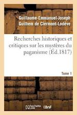 Recherches Historiques Et Critiques Sur Les Mysteres Du Paganisme. Tome 1 af De Clermont-Lodeve-G-E-J