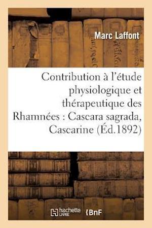 Bog, paperback Contribution A L'Etude Physiologique Et Therapeutique Des Rhamnees Cascara Sagrada, Cascarine