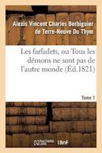 Les Farfadets, Ou Tous Les Demons Ne Sont Pas de L'Autre Monde. Tome 1 af Berbiguier De Terre-N