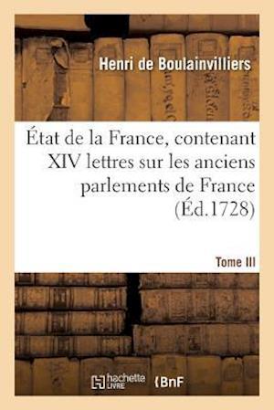 Bog, paperback Etat de La France, Contenant XIV Lettres Sur Les Anciens Parlements de France, Tome III af De Boulainvilliers-H