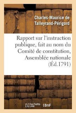 Bog, paperback Rapport Sur L'Instruction Publique, Fait Au Nom Du Comite de Constitution, af De Talleyrand-Perigord-C