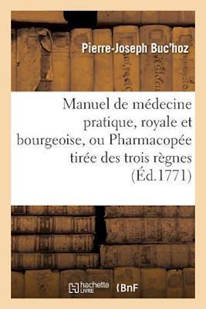 Bog, paperback Manuel de Medecine Pratique, Royale Et Bourgeoise, Ou Pharmacopee Tiree Des Trois Regnes,
