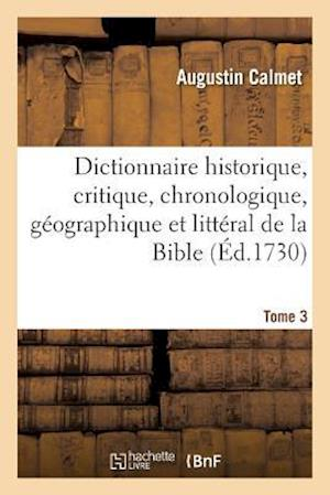Bog, paperback Dictionnaire Historique, Critique, Chronologique, Geographique Et Litteral de La Bible. Tome 3