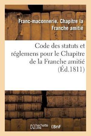 Bog, paperback Code Des Statuts Et Reglemens Pour Le Chapitre de La Franche Amitie,