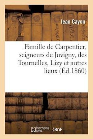 Bog, paperback Famille de Carpentier, Seigneurs de Juvigny, Des Tournelles, Lizy Et Autres Lieux