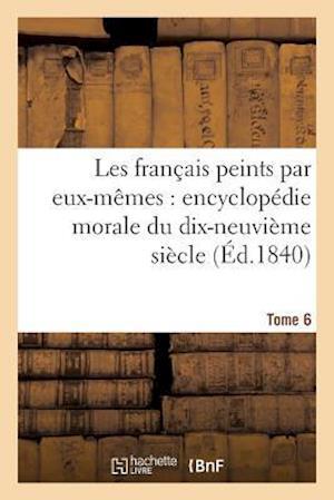 Bog, paperback Les Francais Peints Par Eux-Memes Encyclopedie Morale Du Dix-Neuvieme Siecle. Tome 6 af Curmer
