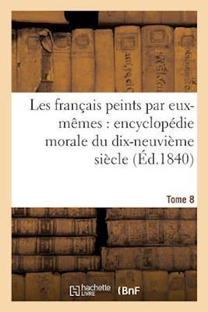 Bog, paperback Les Francais Peints Par Eux-Memes Encyclopedie Morale Du Dix-Neuvieme Siecle. Tome 8 af Curmer