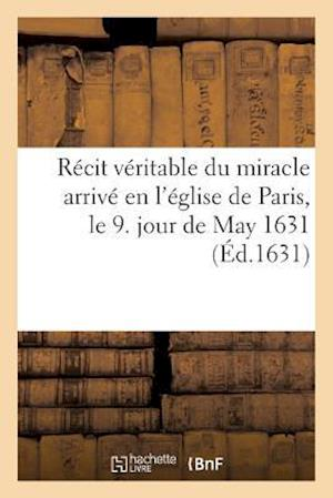 Bog, paperback Recit Veritable Du Miracle Arrive En L'Eglise de Paris, Le 9. Jour de May 1631, af Sans Auteur