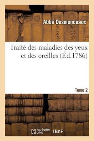 Bog, paperback Traite Des Maladies Des Yeux Et Des Oreilles. Tome 2