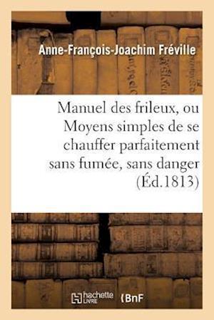 Bog, paperback Manuel Des Frileux, Ou Moyens Simples de Se Chauffer Parfaitement Sans Fumee,