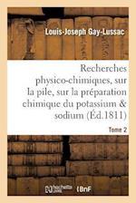 Recherches Physico-Chimiques, Sur La Pile, Sur La Preparation Chimique Et Les Proprietes Tome 2 af Louis-Joseph Gay-Lussac