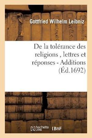 Bog, paperback de La Tolerance Des Religions, Lettres de M. de Leibniz, Et Reponses de M. Pellisson. - Additions