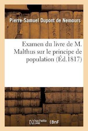 Bog, paperback Examen Du Livre de M. Malthus Sur Le Principe de Population af DuPont De Nemours-P-S