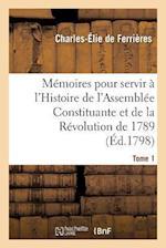 Memoires Pour Servir A L'Histoire de L'Assemblee Constituante Et de La Revolution de 1789 Tome 1 af De Ferrieres-C-E