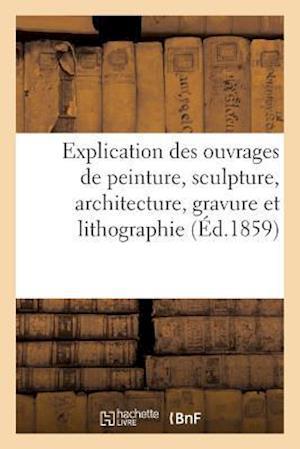 Bog, paperback Explication Des Ouvrages de Peinture, Sculpture, Architecture, Gravure Et Lithographie af Sans Auteur