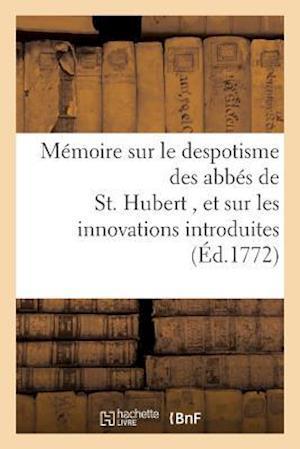 Bog, paperback Memoire Sur Le Despotisme Des Abbes de St. Hubert, Et Sur Les Innovations Dans Ce Monastere af Sans Auteur