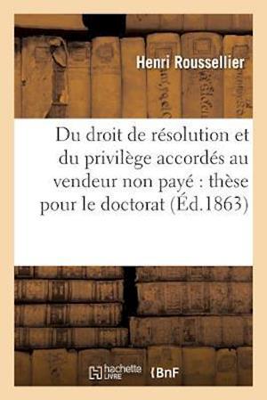 Bog, paperback Du Droit de Resolution Et Du Privilege Accordes Au Vendeur Non Paye These Pour Le Doctorat af Henri Roussellier