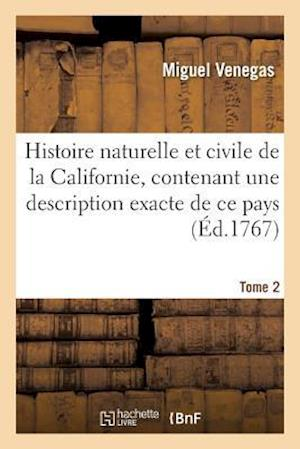 Bog, paperback Histoire Naturelle Et Civile de La Californie, Contenant Une Description Exacte de Ce Pays. Tome 2