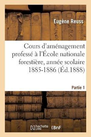 Bog, paperback Cours D'Amenagement Professe A L'Ecole Nationale Forestiere, Annee Scolaire 1885-1886, Partie 1