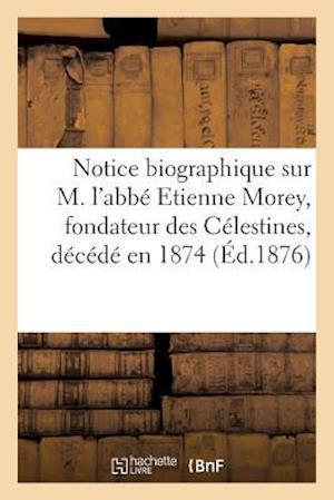 Bog, paperback Notice Biographique Sur M. L'Abbe Etienne Morey, Fondateur Des Celestines, af Sans Auteur