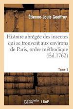 Histoire Abregee Des Insectes Qui Se Trouvent Aux Environs de Paris, Tome 1 af Etienne-Louis Geoffroy