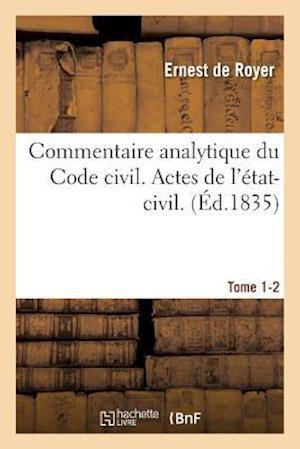 Bog, paperback Commentaire Analytique Du Code Civil. Actes de L'Etat-Civil. Tome 1-2 af De Royer-E