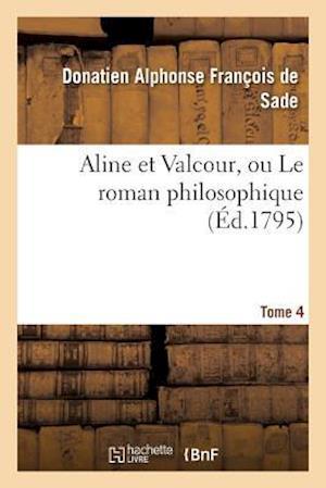 Bog, paperback Aline Et Valcour, Ou Le Roman Philosophique. Tome 4 af De Sade-D