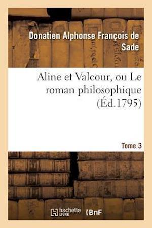 Bog, paperback Aline Et Valcour, Ou Le Roman Philosophique. Tome 3 af De Sade-D