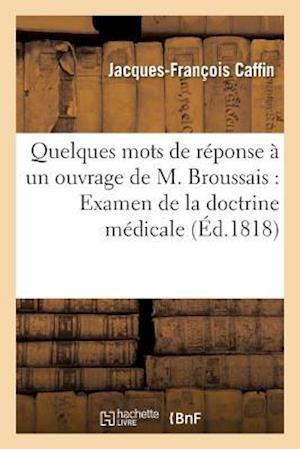 Bog, paperback Quelques Mots de Reponse a Un Ouvrage de M. Broussais Ayant Pour Titre Examen