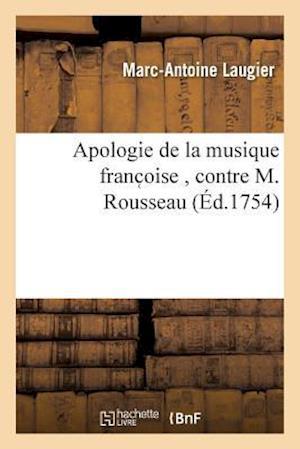 Bog, paperback Apologie de La Musique Franc Oise, Contre M. Rousseau af Marc-Antoine Laugier