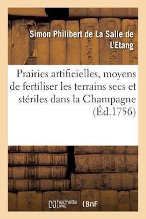 Bog, paperback Prairies Artificielles, Ou Lettre A M. de, Sur Les Moyens de Fertiliser Les Terrains Secs Steriles af De La Salle De L'Etang-S